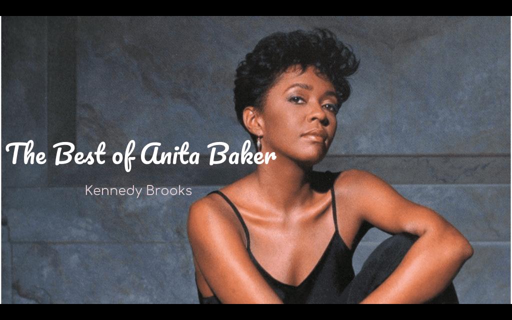 "The Best of Anita Baker""-Kennedy Brooks – Black Music Scholar"